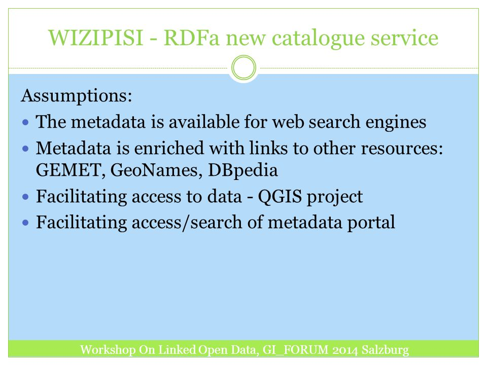 WIZIPISI - RDFa new catalogue service Assumptions: The metadata is available for web search engines Metadata is enriched with links to other resources
