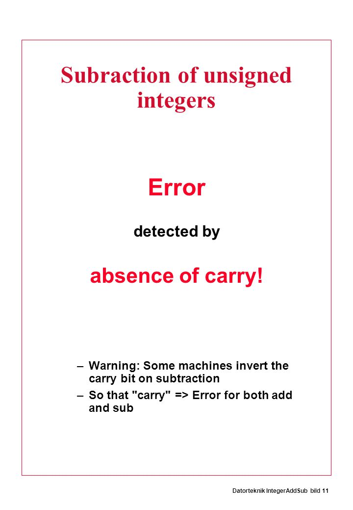 Datorteknik IntegerAddSub bild 11 Subraction of unsigned integers Error detected by absence of carry.