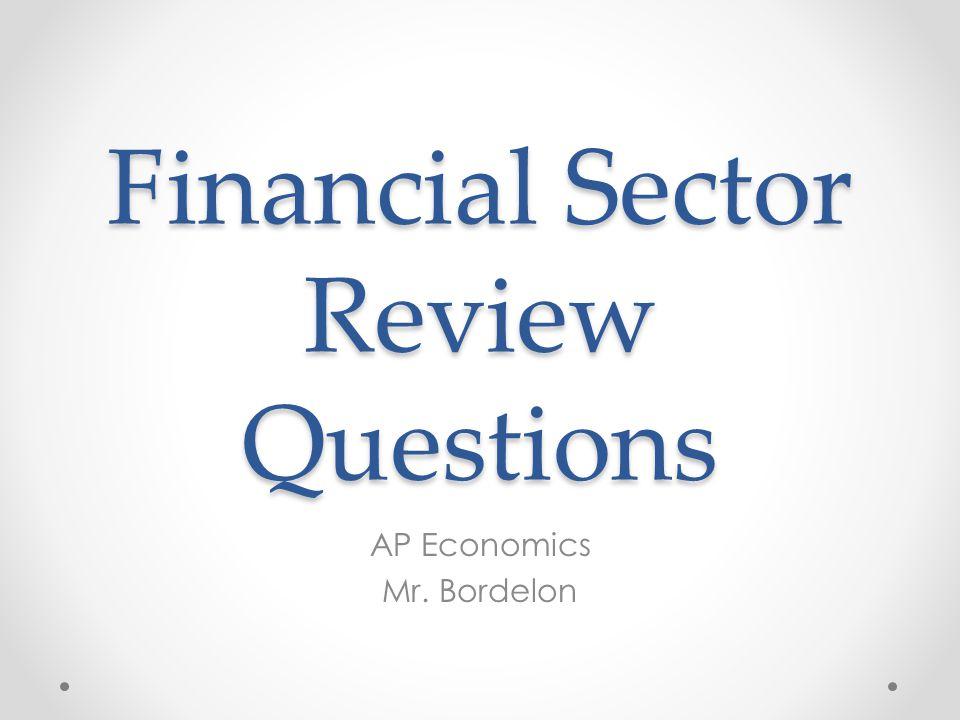 Financial Sector Review Questions AP Economics Mr. Bordelon