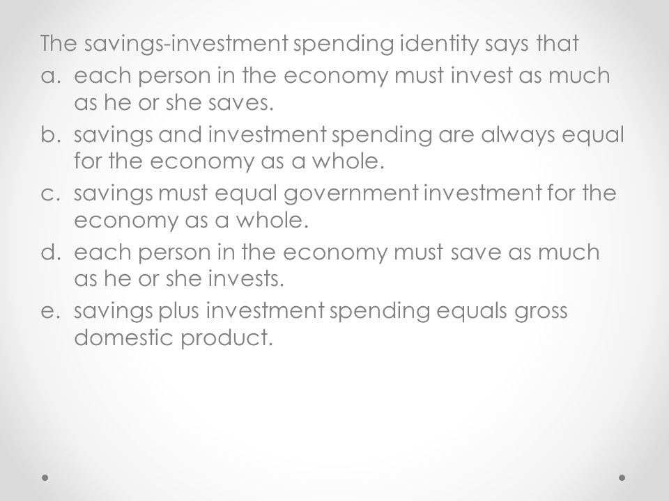 The savings-investment spending identity says that a.