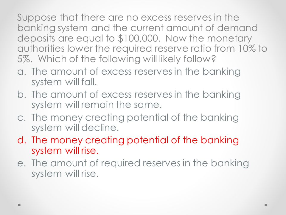 Suppose that there are no excess reserves in the banking system and the current amount of demand deposits are equal to $100,000. Now the monetary auth