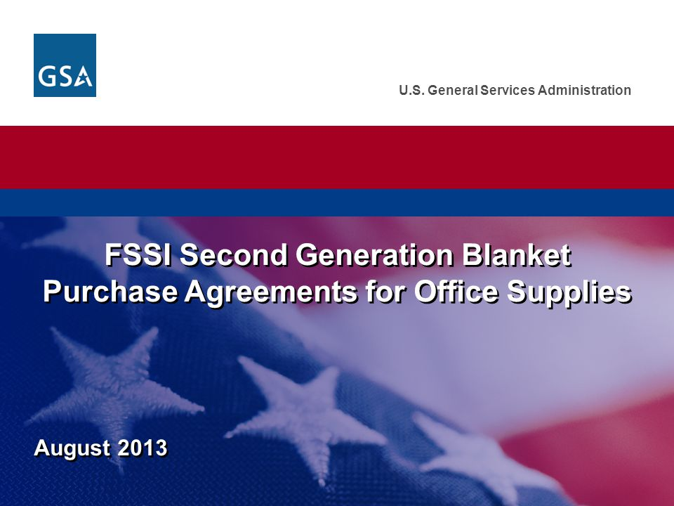 U.S. General Services Administration August 2013 FSSI Second Generation Blanket Purchase Agreements for Office Supplies