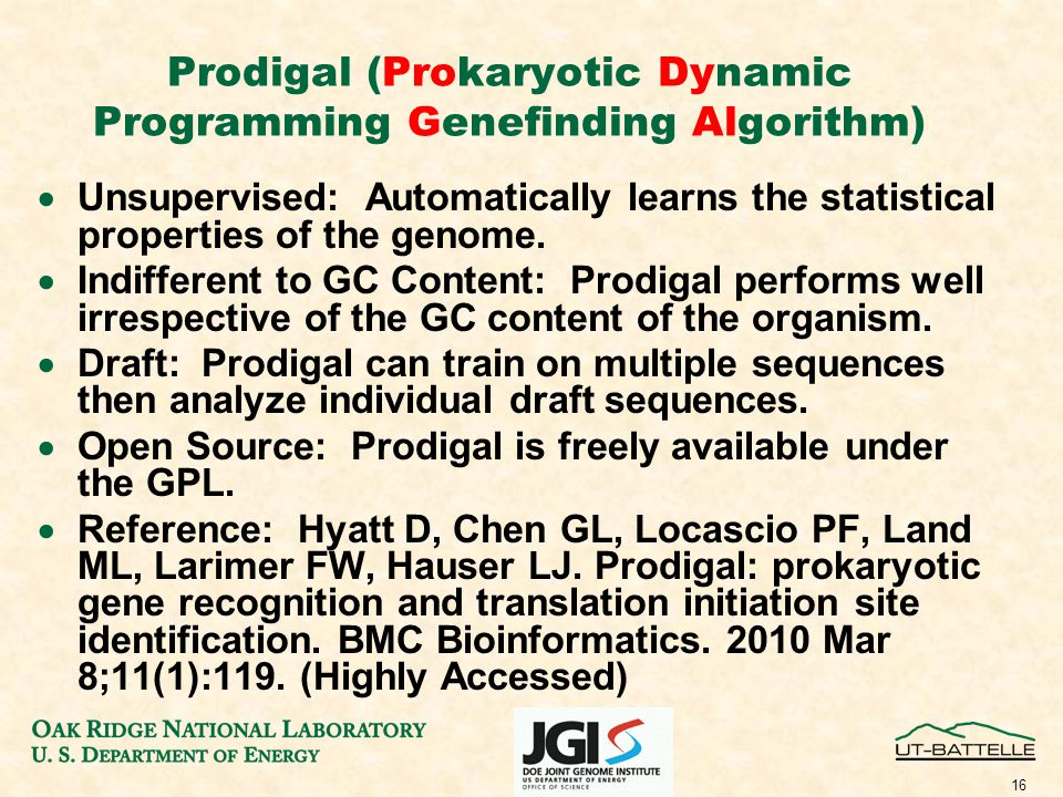 16 Prodigal (Prokaryotic Dynamic Programming Genefinding Algorithm)  Unsupervised: Automatically learns the statistical properties of the genome.