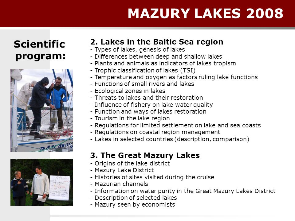 MAZURY LAKES 2008 2. Lakes in the Baltic Sea region - Types of lakes, genesis of lakes - Differences between deep and shallow lakes - Plants and anima