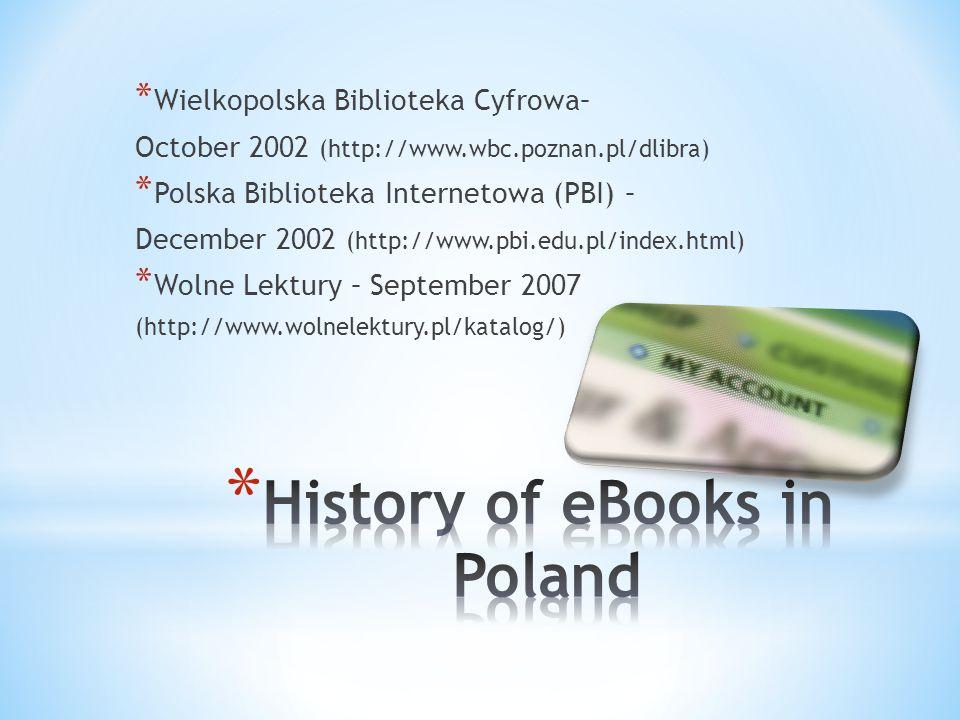 * Wielkopolska Biblioteka Cyfrowa– October 2002 (http://www.wbc.poznan.pl/dlibra) * Polska Biblioteka Internetowa (PBI) – December 2002 (http://www.pbi.edu.pl/index.html) * Wolne Lektury – September 2007 (http://www.wolnelektury.pl/katalog/)