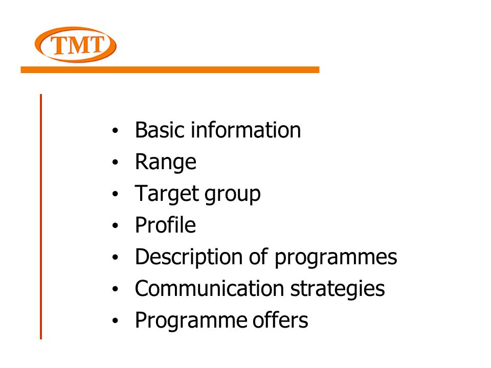 Basic information Range Target group Profile Description of programmes Communication strategies Programme offers