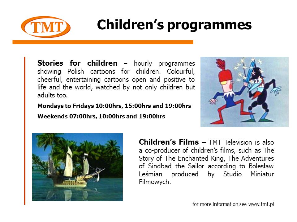 Children's Films – TMT Television is also a co-producer of children's films, such as The Story of The Enchanted King, The Adventures of Sindbad the Sailor according to Bolesław Leśmian produced by Studio Miniatur Filmowych.
