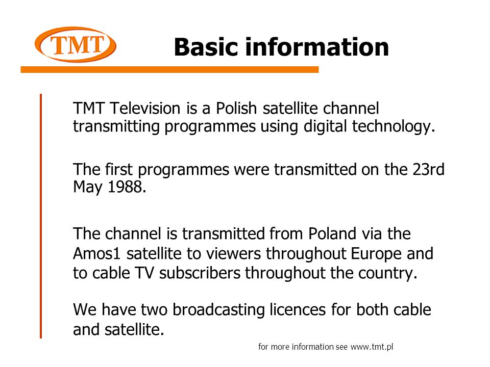 TMT Television is a Polish satellite channel transmitting programmes using digital technology.