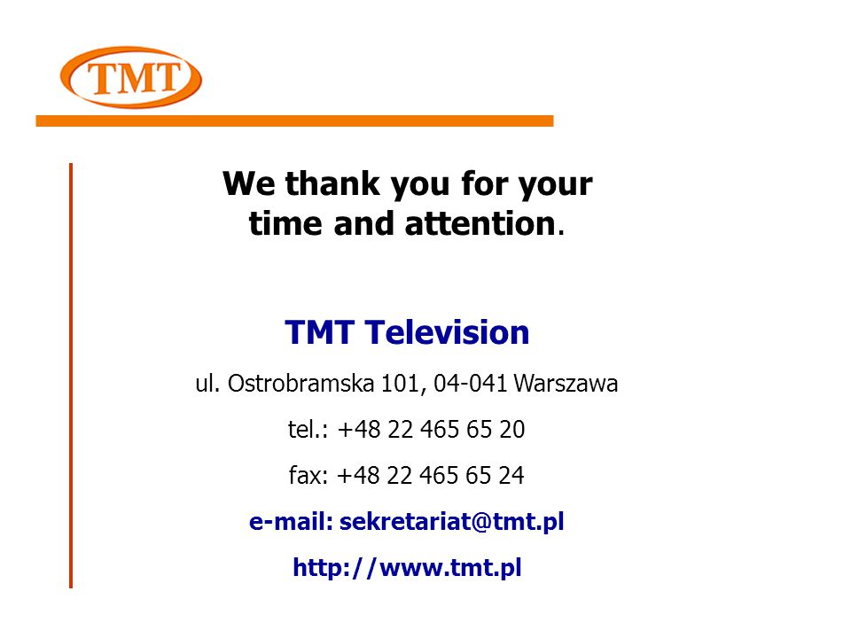 We thank you for your time and attention. TMT Television ul.