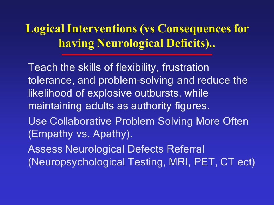 Teach the skills of flexibility, frustration tolerance, and problem-solving and reduce the likelihood of explosive outbursts, while maintaining adults
