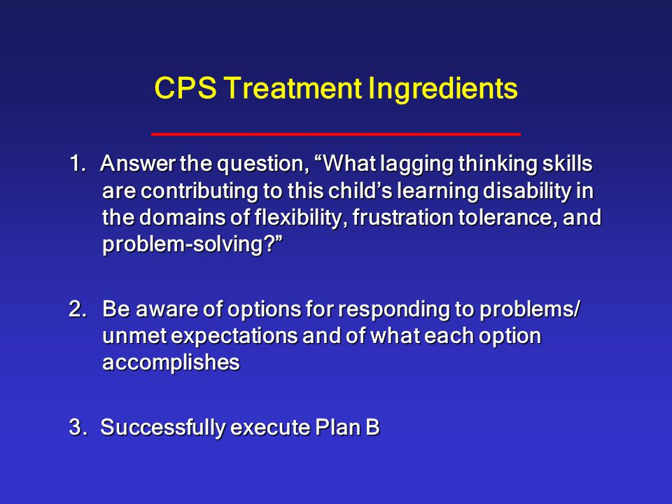 """CPS Treatment Ingredients 1. Answer the question, """"What lagging thinking skills are contributing to this child's learning disability in the domains of"""