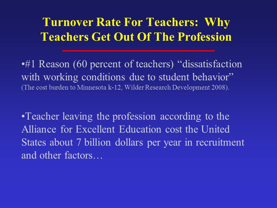 """Turnover Rate For Teachers: Why Teachers Get Out Of The Profession #1 Reason (60 percent of teachers) """"dissatisfaction with working conditions due to"""