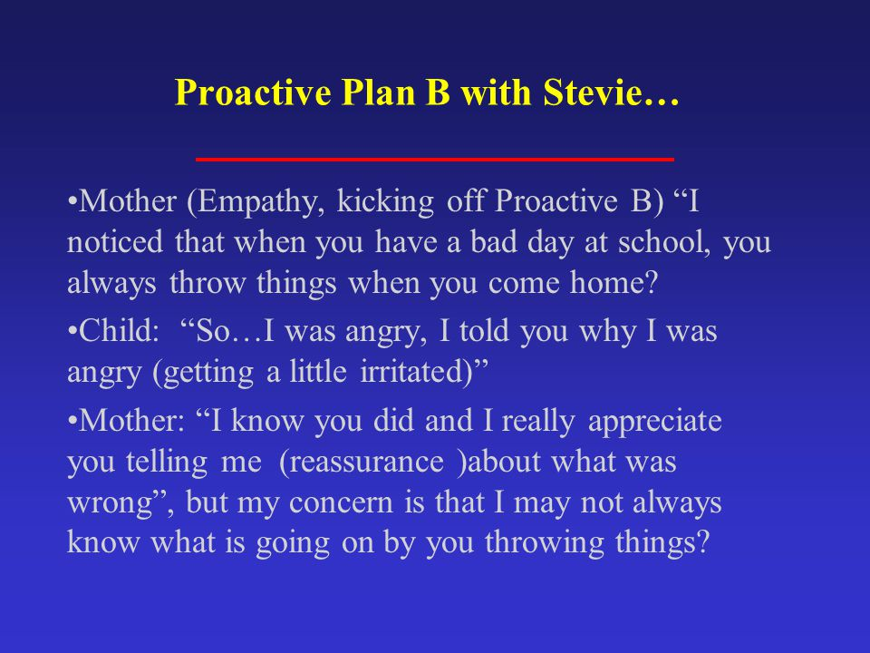 """Proactive Plan B with Stevie… Mother (Empathy, kicking off Proactive B) """"I noticed that when you have a bad day at school, you always throw things whe"""