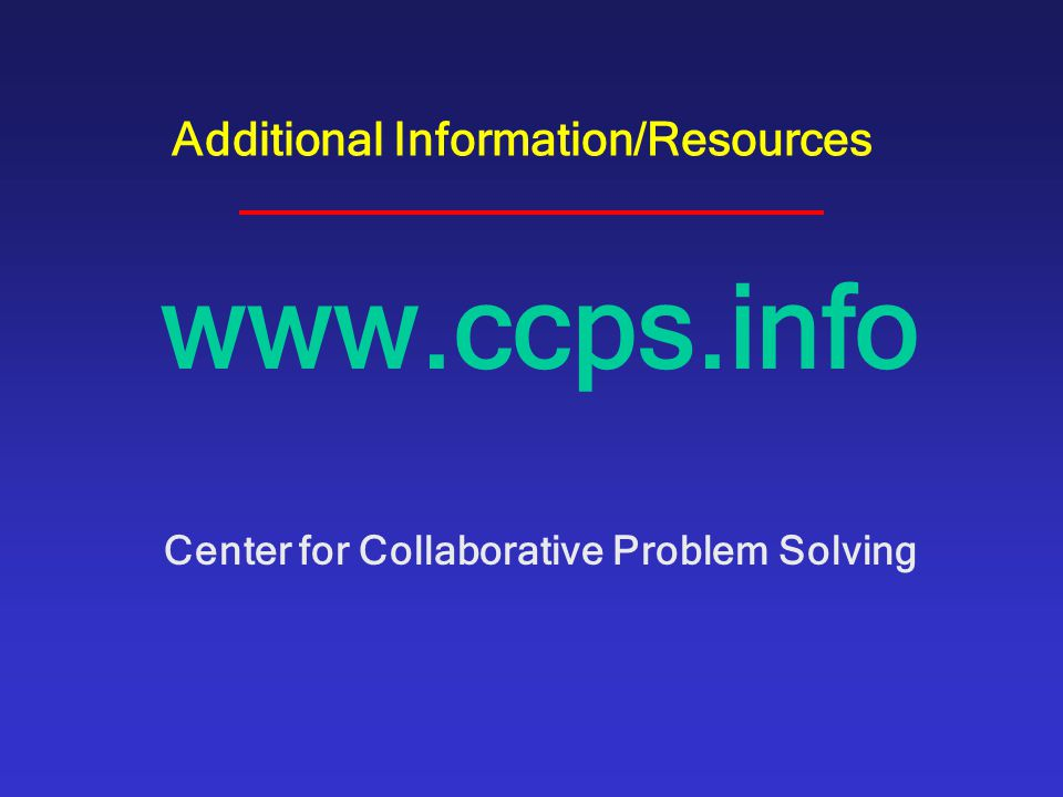 Additional Information/Resources www.ccps.info Center for Collaborative Problem Solving