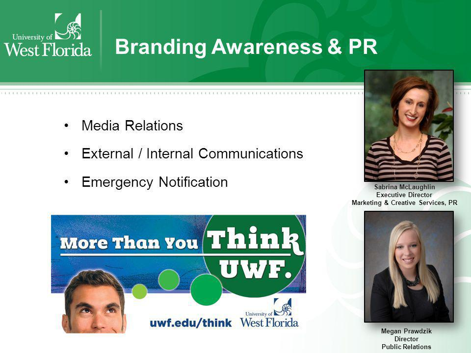 Branding Awareness & PR Media Relations External / Internal Communications Emergency Notification Megan Prawdzik Director Public Relations Sabrina McLaughlin Executive Director Marketing & Creative Services, PR