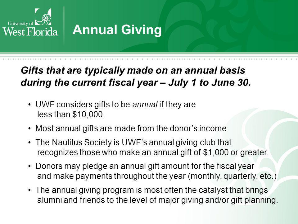 Annual Giving Gifts that are typically made on an annual basis during the current fiscal year – July 1 to June 30. UWF considers gifts to be annual if