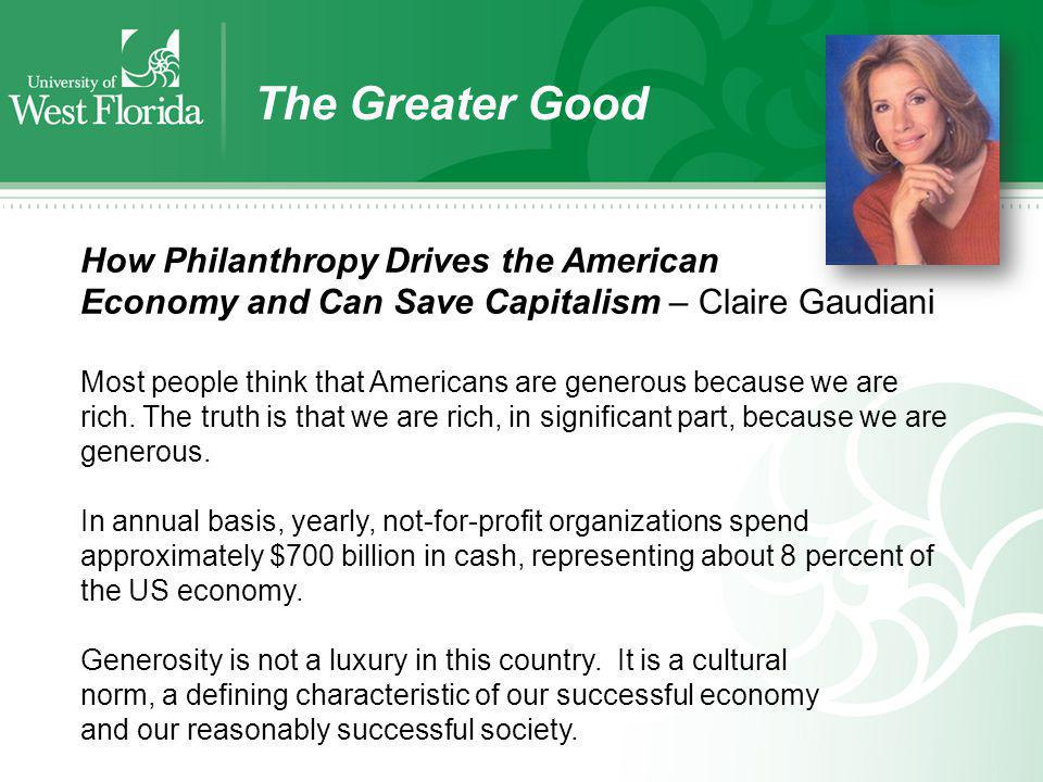 The Greater Good How Philanthropy Drives the American Economy and Can Save Capitalism – Claire Gaudiani Most people think that Americans are generous