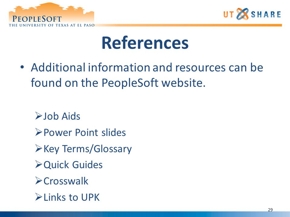 References 29 Additional information and resources can be found on the PeopleSoft website.