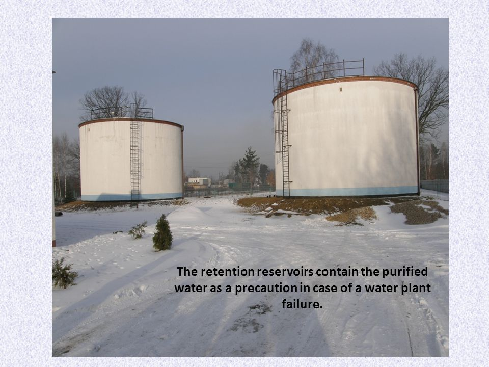 The retention reservoirs contain the purified water as a precaution in case of a water plant failure.