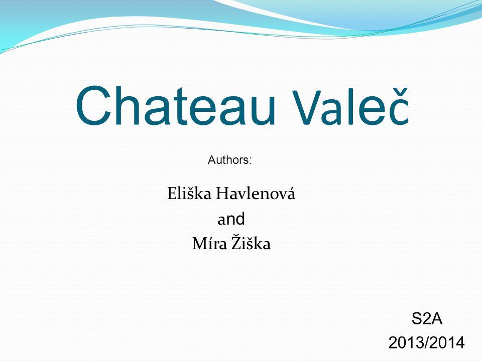 Chateau Val e č Eliška Havlenová a nd Míra Žiška S2A 2013/2014 Authors: