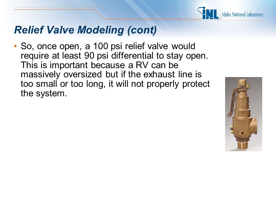 Relief Valve Modeling (cont) So, once open, a 100 psi relief valve would require at least 90 psi differential to stay open.