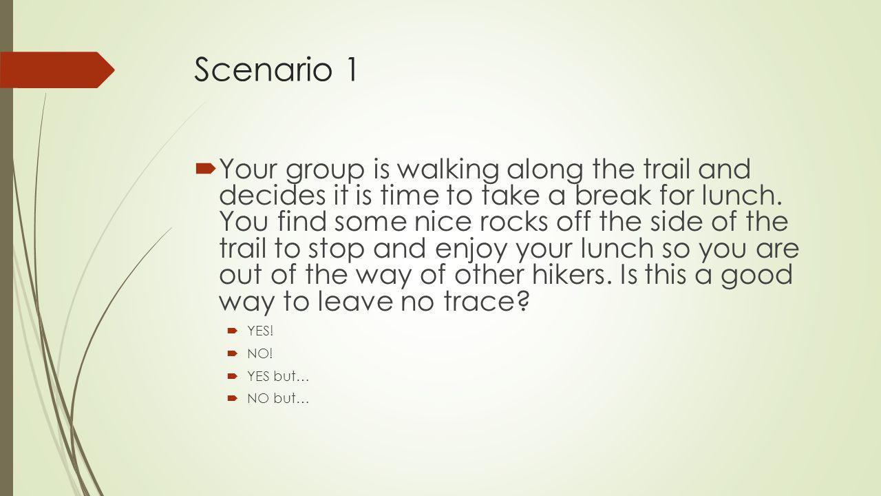 Scenario 2  You find some litter along the trail and you pick it up.