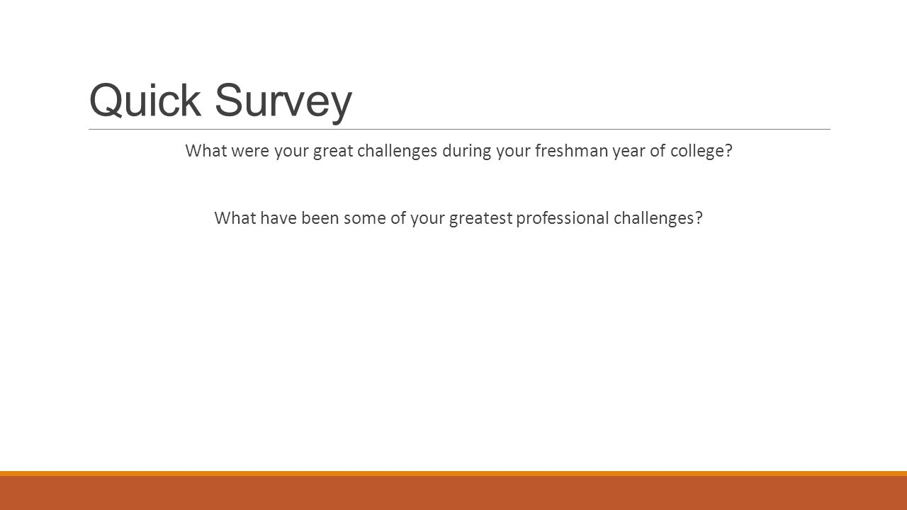 Quick Survey What were your great challenges during your freshman year of college.