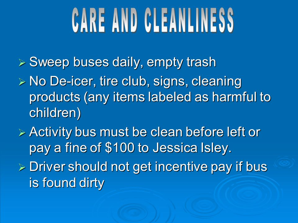  Sweep buses daily, empty trash  No De-icer, tire club, signs, cleaning products (any items labeled as harmful to children)  Activity bus must be c