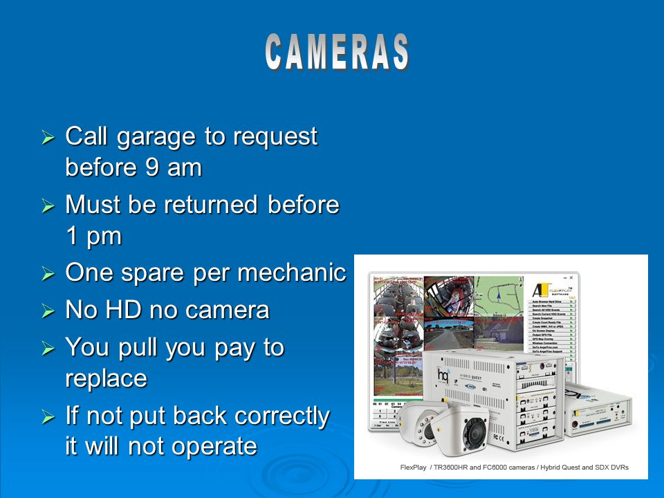  Call garage to request before 9 am  Must be returned before 1 pm  One spare per mechanic  No HD no camera  You pull you pay to replace  If not