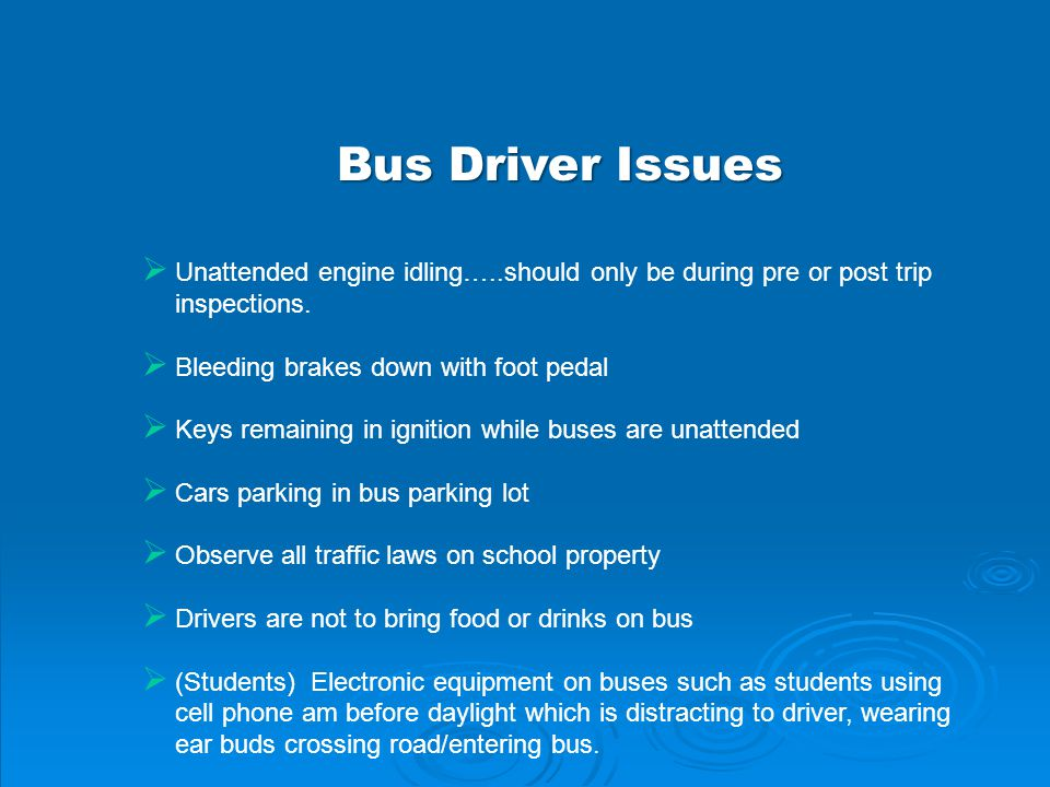 Bus Driver Issues  Unattended engine idling…..should only be during pre or post trip inspections.  Bleeding brakes down with foot pedal  Keys remai