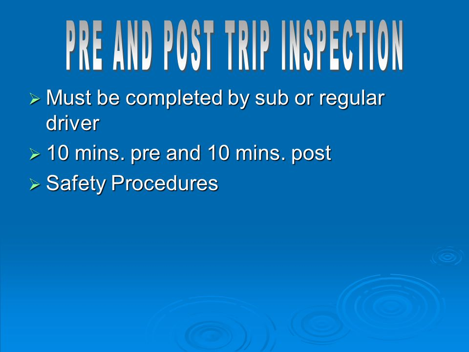  Must be completed by sub or regular driver  10 mins. pre and 10 mins. post  Safety Procedures