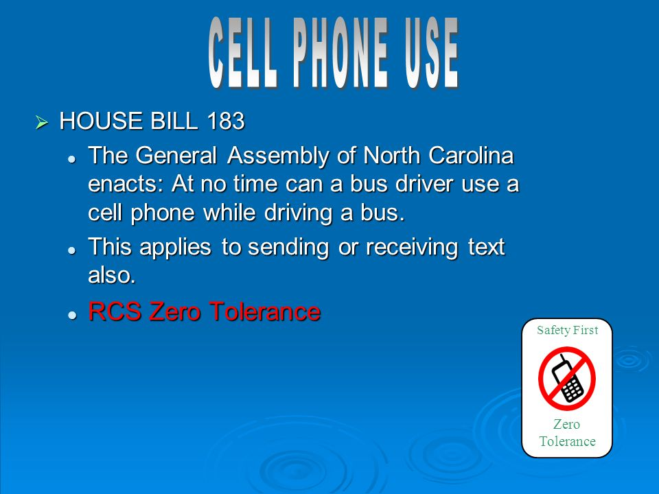  HOUSE BILL 183 The General Assembly of North Carolina enacts: At no time can a bus driver use a cell phone while driving a bus. The General Assembly
