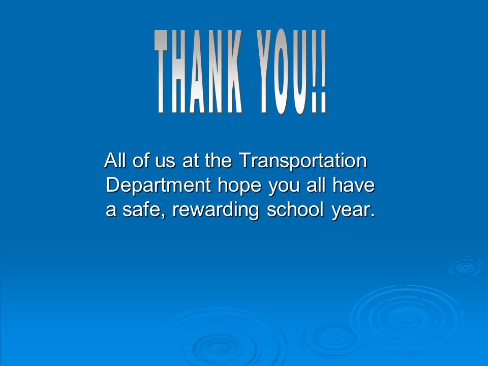 All of us at the Transportation Department hope you all have a safe, rewarding school year. All of us at the Transportation Department hope you all ha