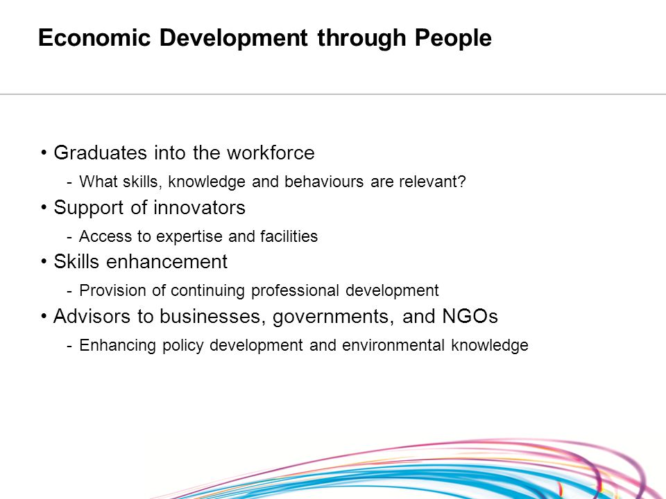 Economic Development through People Graduates into the workforce -What skills, knowledge and behaviours are relevant.