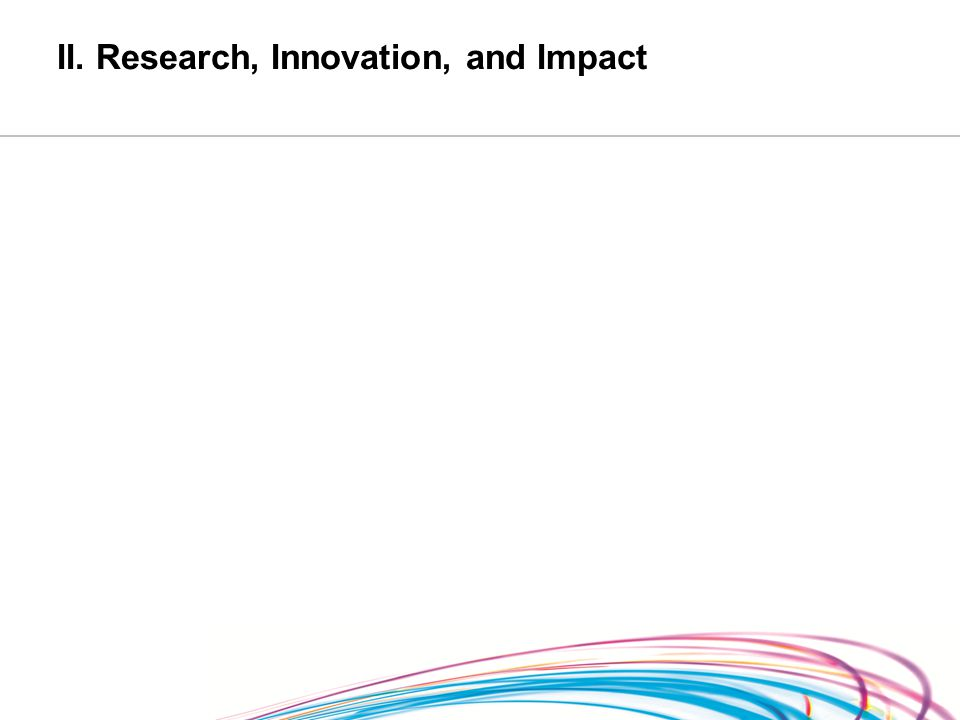 II. Research, Innovation, and Impact