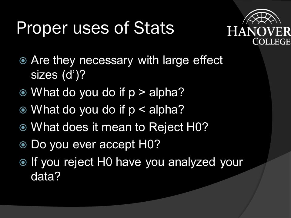 Proper uses of Stats  Are they necessary with large effect sizes (d').
