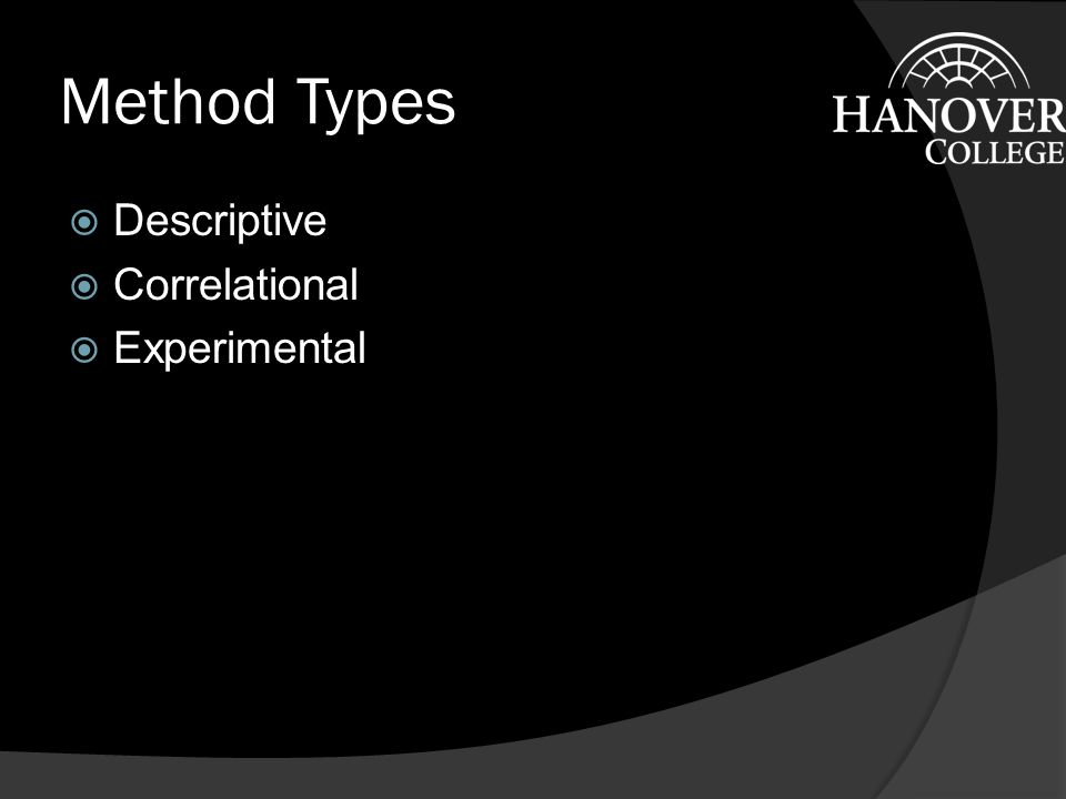 Method Types  Descriptive  Correlational  Experimental