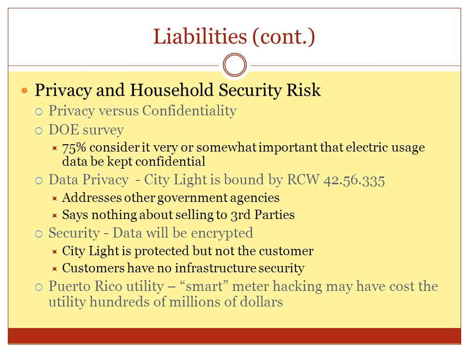 Liabilities (cont.) Privacy and Household Security Risk  Privacy versus Confidentiality  DOE survey  75% consider it very or somewhat important tha