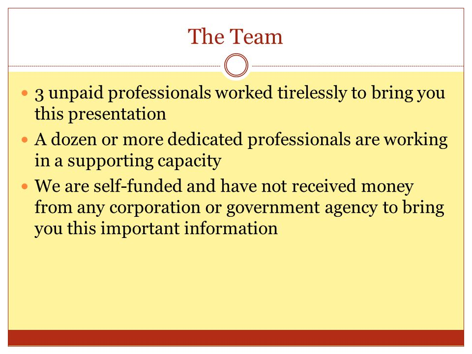 The Team 3 unpaid professionals worked tirelessly to bring you this presentation A dozen or more dedicated professionals are working in a supporting c