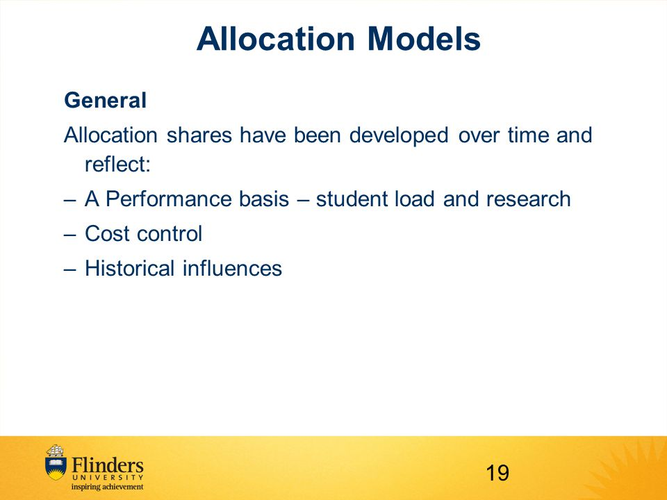 Allocation Models General Allocation shares have been developed over time and reflect: –A Performance basis – student load and research –Cost control –Historical influences 19