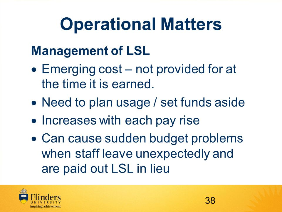 Operational Matters Management of LSL  Emerging cost – not provided for at the time it is earned.