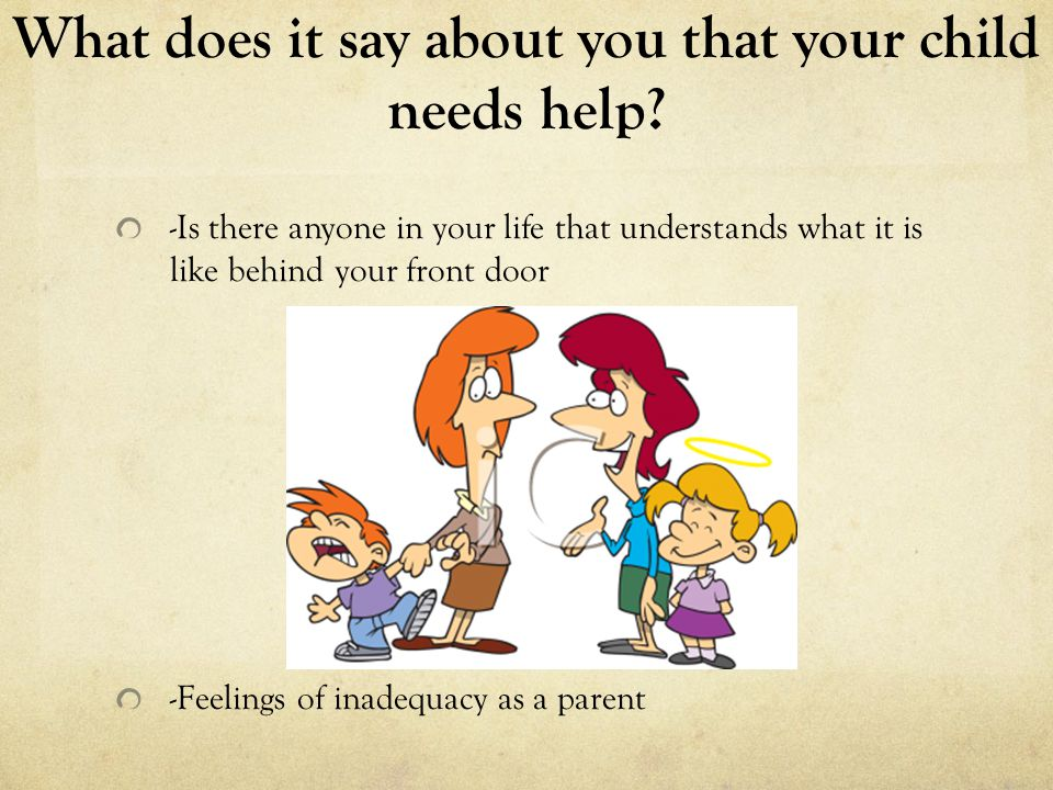 What does it say about you that your child needs help.