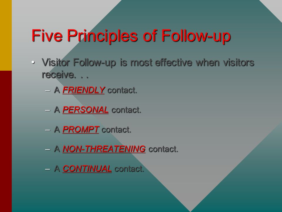 Five Principles of Follow-up Visitor Follow-up is most effective when visitors receive...Visitor Follow-up is most effective when visitors receive...