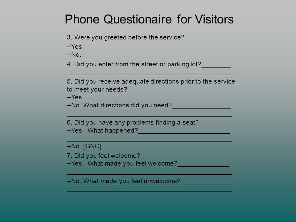 Phone Questionaire for Visitors 3. Were you greeted before the service.