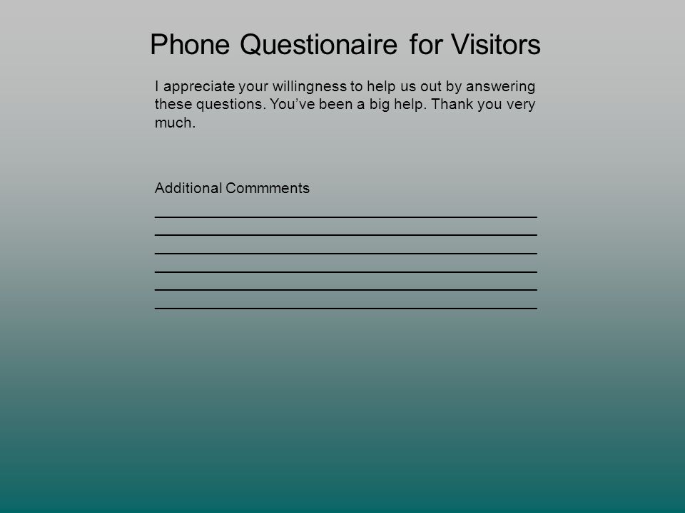 Phone Questionaire for Visitors I appreciate your willingness to help us out by answering these questions.