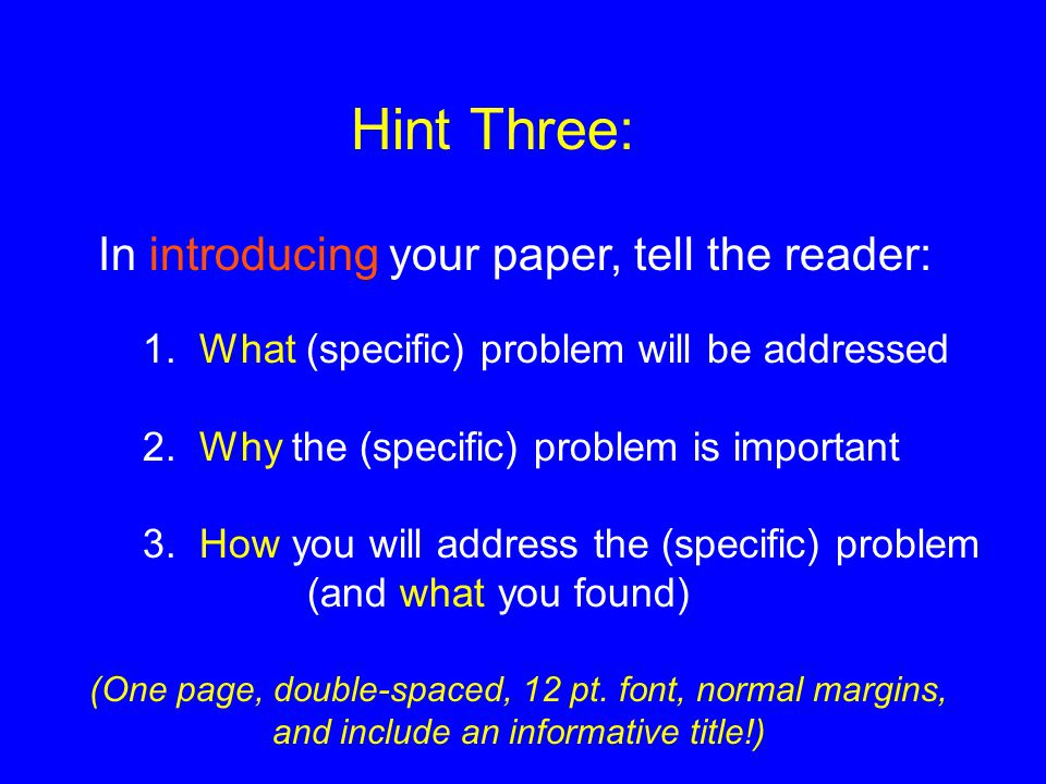 In introducing your paper, tell the reader: 1.What (specific) problem will be addressed 2.