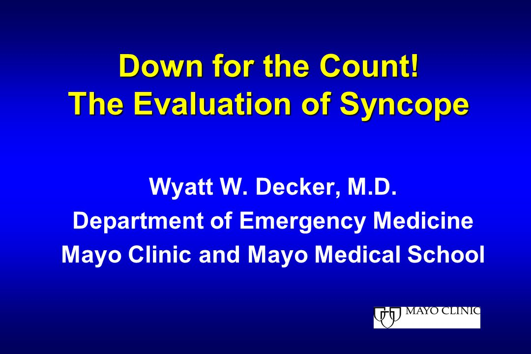 Down for the Count. The Evaluation of Syncope Wyatt W.