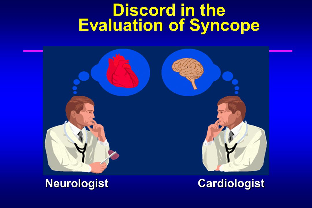 Discord in the Evaluation of Syncope NeurologistCardiologist