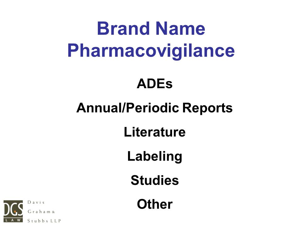 Brand Name Pharmacovigilance ADEs Annual/Periodic Reports Literature Labeling Studies Other