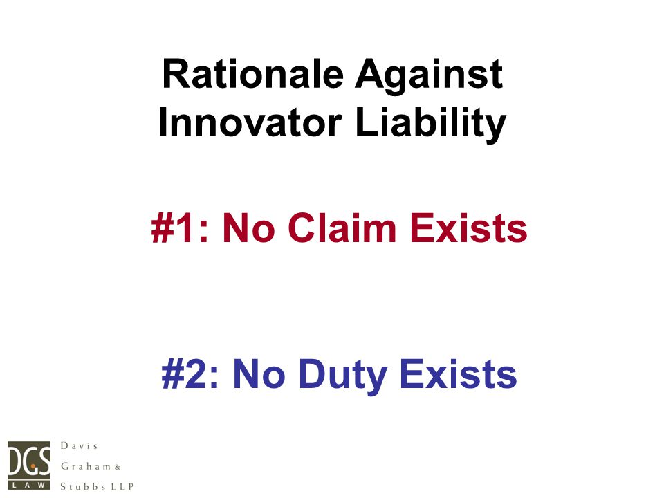 Rationale Against Innovator Liability #1: No Claim Exists #2: No Duty Exists